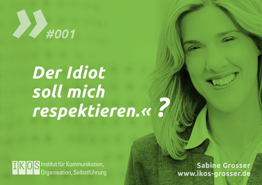 Sabine Grosser Zitat: Der Idiot soll mich respektieren!?