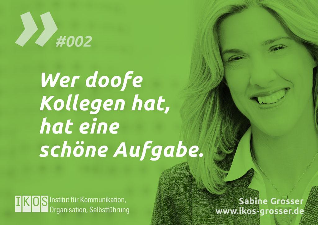 Sabine Grosser Zitat: Wer doofe Kollegen hat, hat eine schöne Aufgabe.