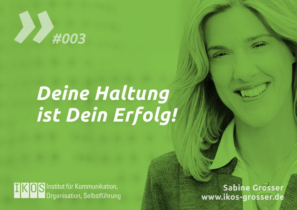 Sabine Grosser Zitat: Deine Haltung ist Dein Erfolg!