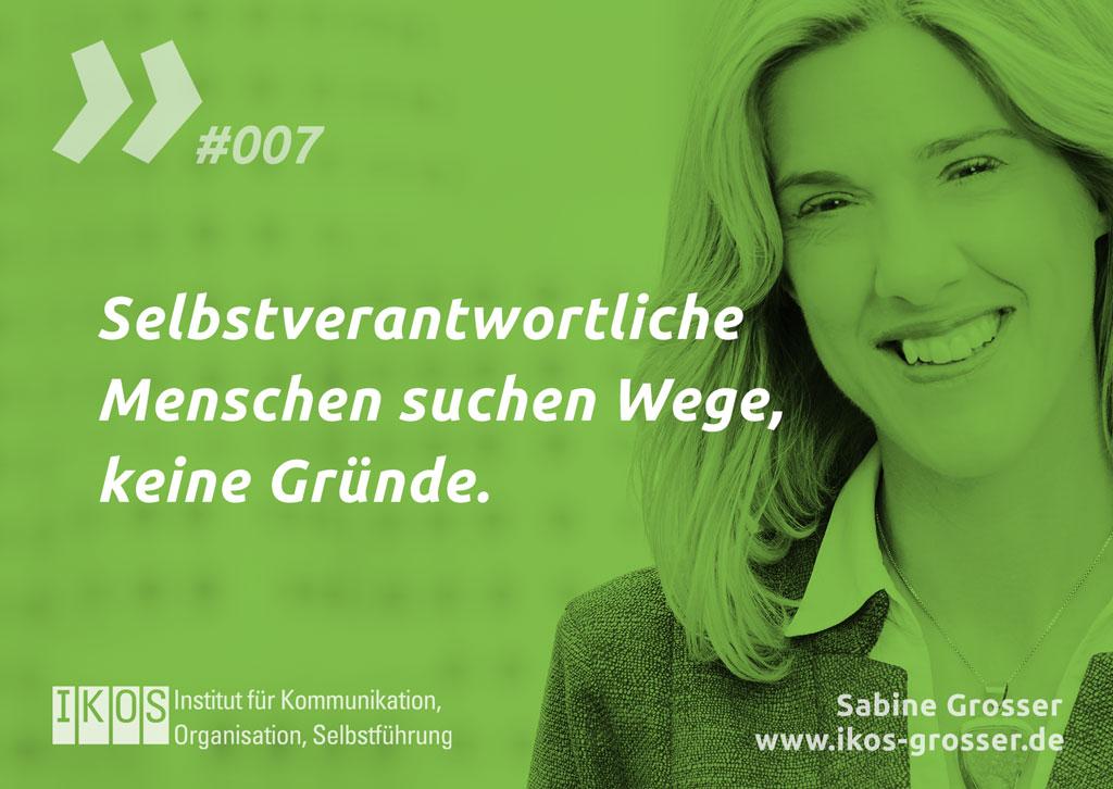 Sabine Grosser Zitat: Selbstverantwortliche Menschen suchen Wege, keine Gründe.