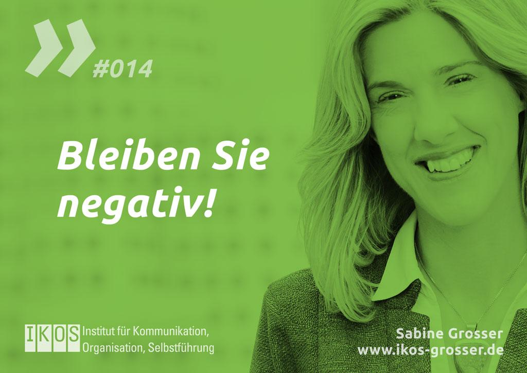 Sabine Grosser Zitat: Bleiben Sie negativ!