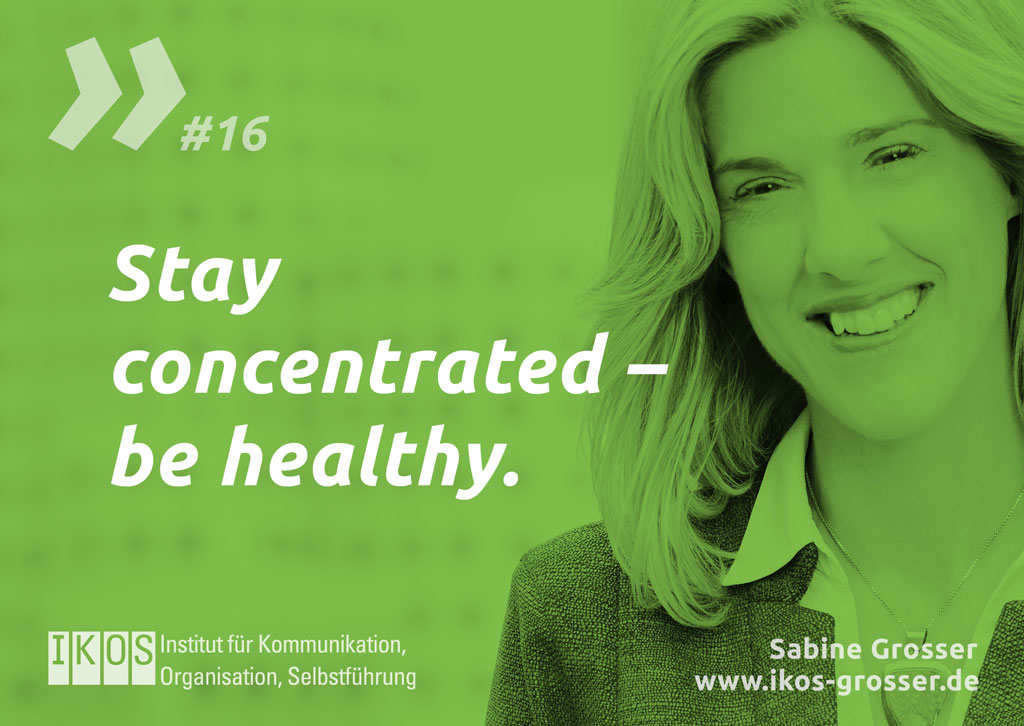 Sabine Grosser Zitat: Stay concentrated – be healthy.