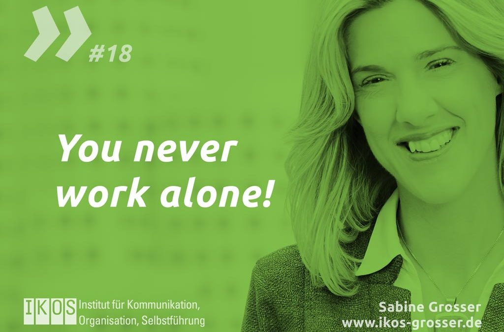 You never work alone!