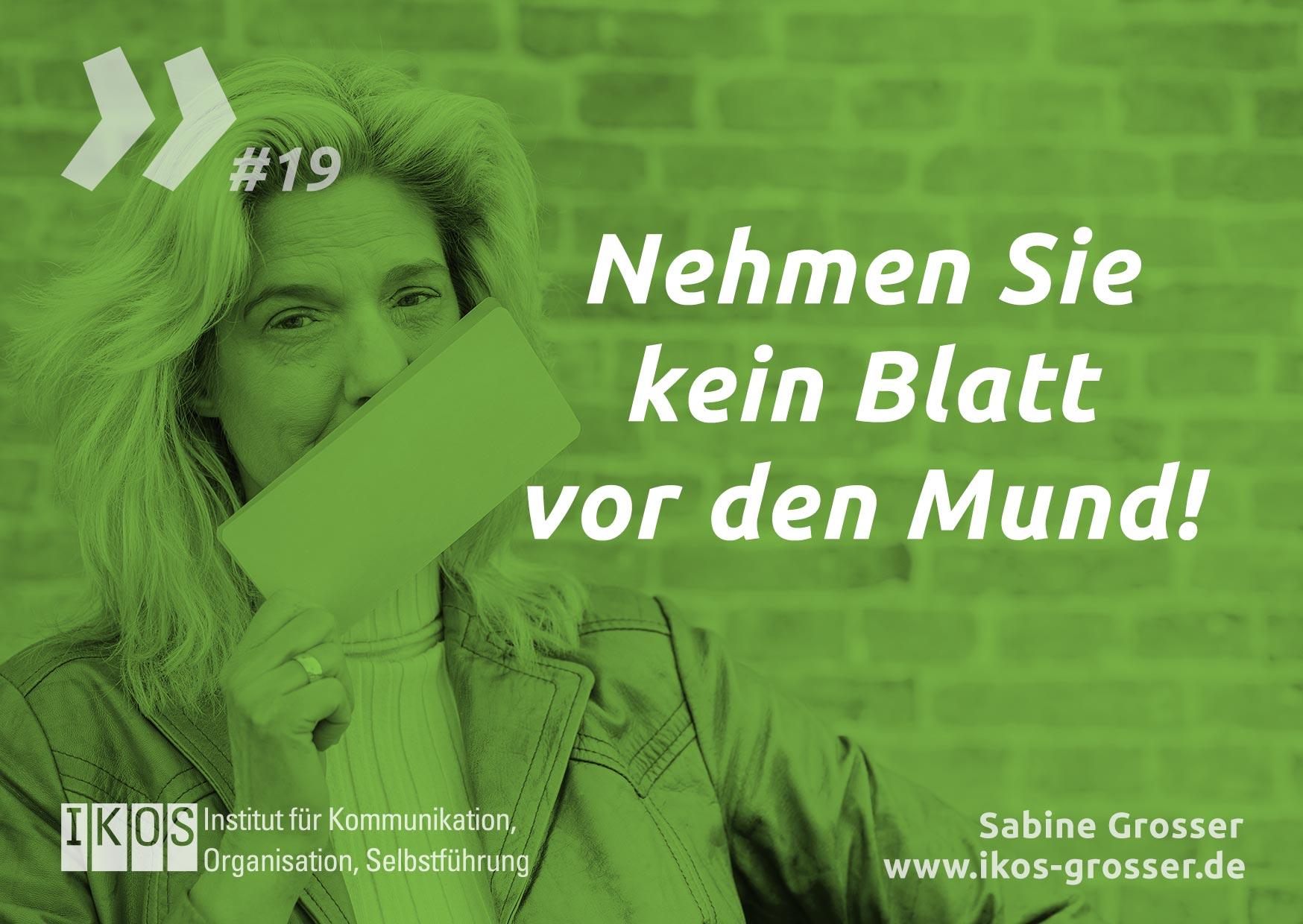 Sabine Grosser Zitat: Nehmen Sie kein Blatt vor den Mund!
