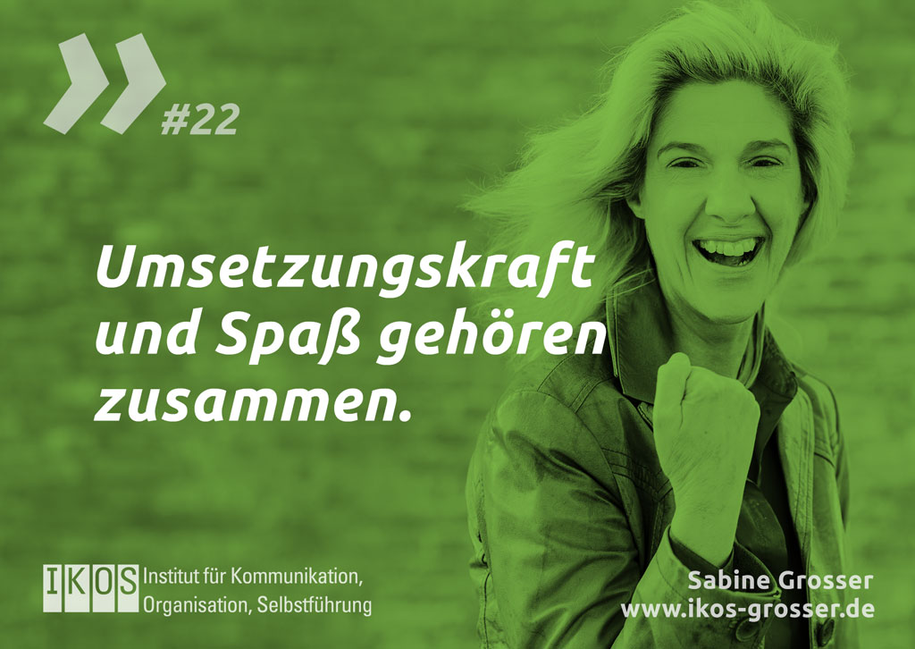 Sabine Grosser Zitat: Umsetzungskraft und Spaß gehören zusammen.