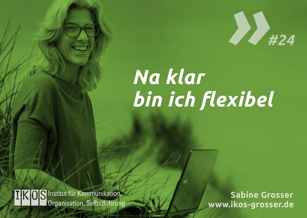 Sabine Grosser Zitat: Na klar bin ich flexibel